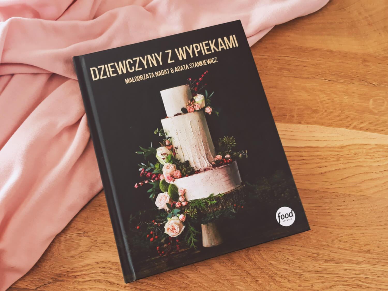 Top 5 najlepsze książki cukiernicze, które musisz przeczytać, książka, dziewczyny z wypiekami, Małgorzata Nagat i Agata Stankiewicz