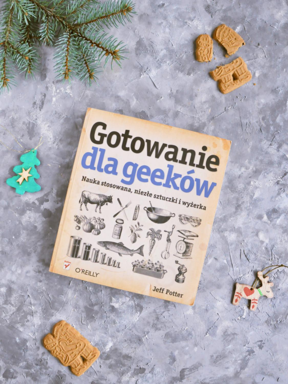 """Poradnik prezentowy – prezenty dla torciar i fanek pieczenia - książka """"Gotowanie dla geeków"""" Jeff Potter"""
