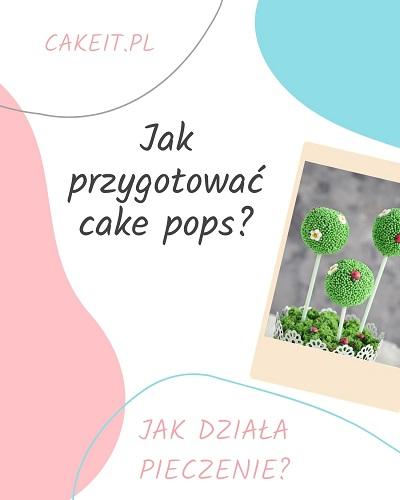 Jak przygotować cake pops? Jak działa piecznie?