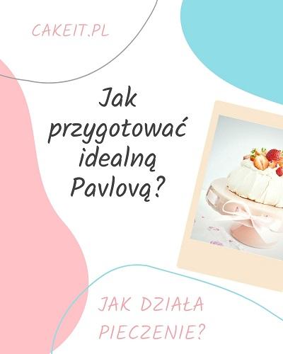 Jak przygotować idalną Pavlovą? Jak działa pieczenie?